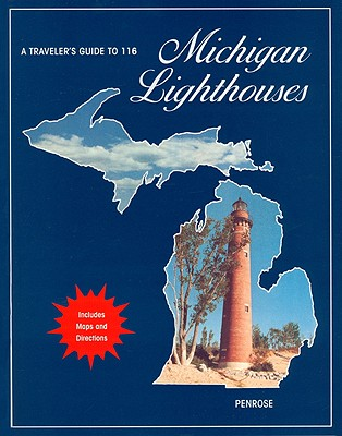A Traveler's Guide to 116 Michigan Lighthouses By Penrose, Laurie/ Penrose, Bill T./ Penrose, Ruth